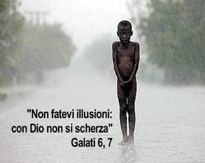"""""""Non fatevi illusioni. Con Dio non si scherza"""". Galati 6, 7"""