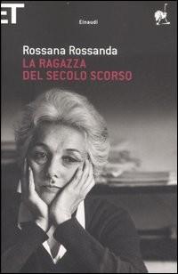"""""""La ragazza del secolo scorso"""" di Rossana Rossanda - Einaudi -"""