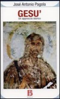 """Esce anche in Italia IL GESU' """"STORICO"""" di Pagola che spaventa la gerarchia cattolica"""
