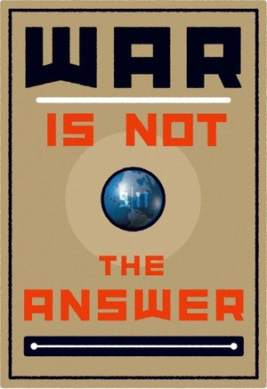 War is not the answer http://www.stevenlyons.com/