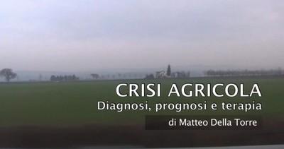 CRISI AGRICOLA - Diagnosi prognosi e terapia (video inchiesta)