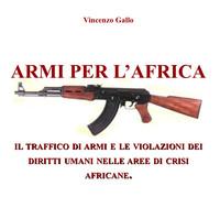 Armi per l'Africa. Il traffico di armi e le violazioni dei diritti umani nelle aree di crisi africane