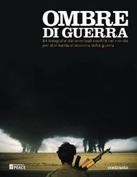 Ombre di Guerra: novanta fotografie dai principali conflitti nel mondo, per dire basta al dramma della guerra