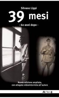 """Silvano Lippi """"39 Mesi - 60 Anni dopo"""", Edizioni Multimage, Firenze 2012"""