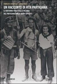Fabrizio Cracolici, Laura Tussi, Un Racconto di Vita Partigiana. Il Ventennio fascista e la vicenda del Partigiano Emilio Bacio Capuzzo