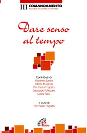 Il Decalogo oggi. Dare Senso al Tempo - Edizioni Paoline/San Paolo- con la Prefazione del Cardinale Carlo Maria Martini