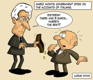 [Mario Monti sorveglia i conti correnti degli italiani] Ieri c'erano cinque Euro... dov'è il resto?