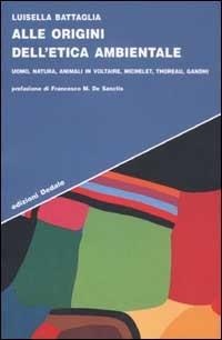 Libri: Alle origini dell'etica ambientale. Uomo, natura, animali in Voltaire, Michelet, Thoreau, Gandhi