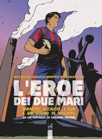 L'Eroe dei due mari: Taranto, il calcio, l'Ilva e un sogno di riscatto