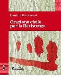 """""""ORAZIONE CIVILE PER LA RESISTENZA"""" di Daniele Biacchessi, Edizioni PROMOMUSIC"""