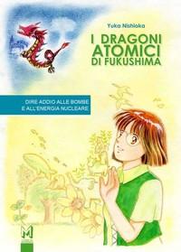 I DRAGONI ATOMICI di FUKUSHIMA: DIRE ADDIO alle BOMBE e all'ENERGIA NUCLEARE