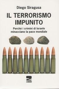 Diego Siragusa, IL TERRORISMO IMPUNITO. Perché i crimini di Israele minacciano la pace mondiale, Zambon Verlag, Francoforte 2012