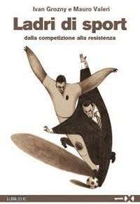 """""""Ladri di sport. Dalla competizione alla resistenza"""""""