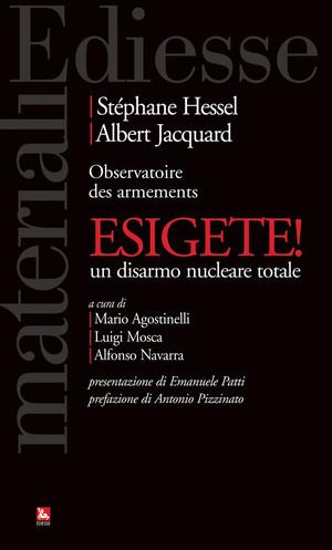 "Stéphane Hessel e Albert Jacquard ""Esigiamo! Un disarmo nucleare totale"" Ediesse 2014"