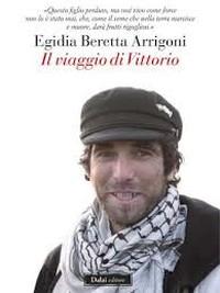 Egidia Beretta Arrigoni, IL VIAGGIO di VITTORIO, Editore Baldini e Castoldi - Dalai, Milano 2013