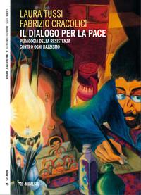 Laura Tussi, Fabrizio Cracolici - Il Dialogo per la Pace. Pedagogia della Resistenza, contro ogni razzismo, MIMESIS 2014