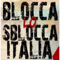 """OLTRE 130 ORGANIZZAZIONI A ROMA IL 15 e 16 OTTOBRE """"BLOCCA LO SBLOCCA ITALIA"""""""