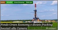 """Bocciati alla Camera """"Fondo Green Economy"""" e divieto di fracking"""