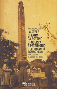 La STELE DI AXUM da BOTTINO DI GUERRA A PATRIMONIO dell'UMANITA'. Una storia italiana