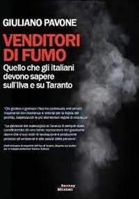 Giuliano Pavone, Venditori di fumo. Quello che gli italiani devono sapere sull'Ilva e su Taranto, Barney Edizioni, Milano 2014