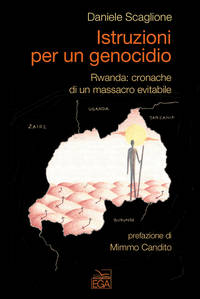 ISTRUZIONI PER UN GENOCIDIO Rwanda: Cronache di un massacro evitabile.