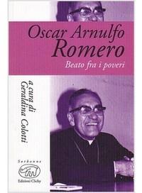 Oscar Arnulfo Romero. Beato fra i poveri