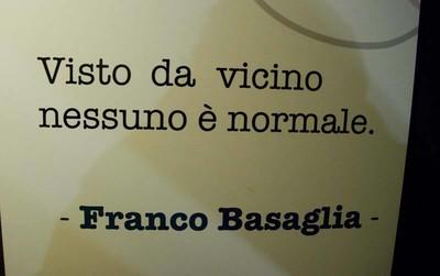 """""""Visto da vicino, nessuno è normale"""" Franco Basaglia"""