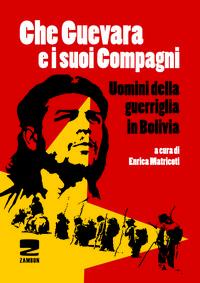Che Guevara e i suoi compagni. Uomini della guerriglia in Bolivia