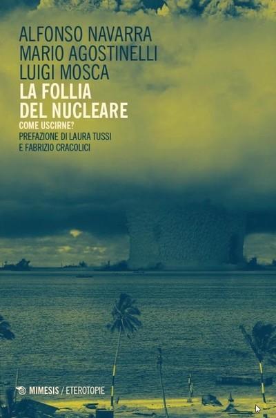 LA FOLLIA DEL NUCLEARE. Come uscirne? - MIMESIS Edizioni
