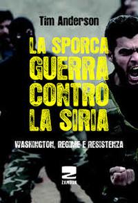 """""""La sporca guerra contro la Siria. Washington, regime e resistenza"""" (Zambon Editore, 2017)"""
