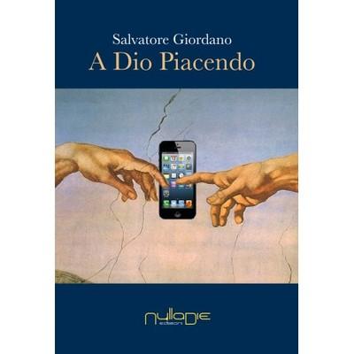 A Dio piacendo - Libro di Salvatore Giordano, con introduzione di Laura Tussi