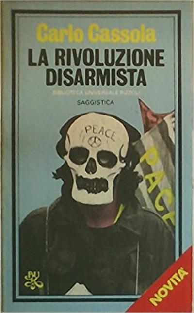 """""""LA RIVOLUZIONE DISARMISTA"""" di CARLO CASSOLA"""