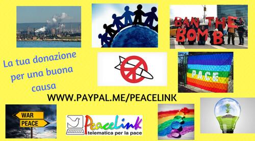 PeaceLink è un'associazione di volontariato. È apartitica, non ha fini di lucro ed è una struttura democratica. Chi ricopre cariche associative le ricopre in modo del tutto gratuito come pure gratuite sono le prestazioni fornite dagli aderenti all'Associazione stessa. Per donare clicca su https://www.paypal.me/peacelink