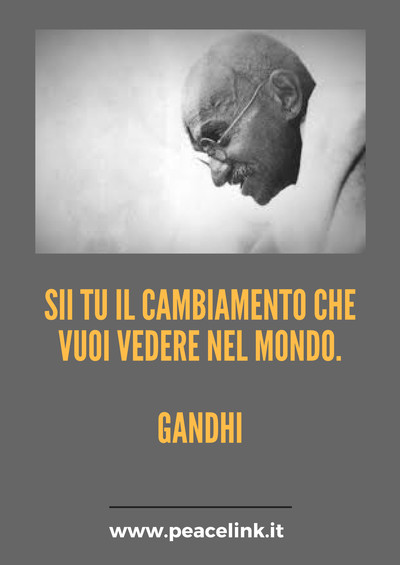 """Gandhi: """"Sii tu il cambiamento che vuoi vedere nel mondo""""."""