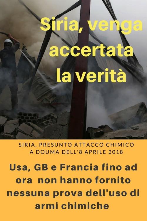 Siria: venga accertata la verità.   Siria, presunto attacco chimico a Douma dell'8 aprile 2018. Usa, GB e Francia fino ad ora non hanno fornito nessunaprova dell'uso di armi chimiche