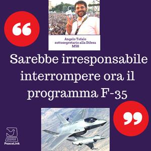 """""""Irresponsabile interrompere il Programma F-35"""" (Angelo Tofalo, M5s, sottosegreterio alla Difesa)"""