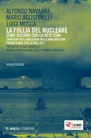 La follia del nucleare - Nuova Edizione con Prefazione di Alex Zanotelli