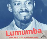 Patrice Lumumba, testimone della dignità umana, amico della nonviolenza, costruttore di pace