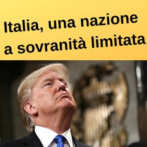 Italia a sovranità limitata. Il M5s non critica mai Trump.