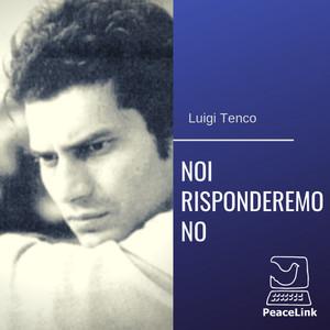 """Luigi Tenco: """"Noi risponderemo NO"""""""