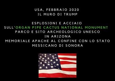 Procedono nel deserto dell'Arizona i lavori di costruzione della barriera anti-migranti che divide USA e Messico. Sono iniziate le esplosioni controllate all'interno dell'Organ Pipe Cactus National Monument, sito sacro per la cultura indiana e protetto dall'UNESCO.