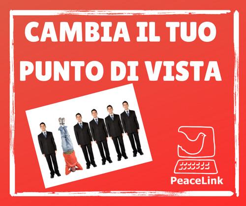 Cambia il tuo punto di vista. Per aderire a PeaceLink clicca qui.