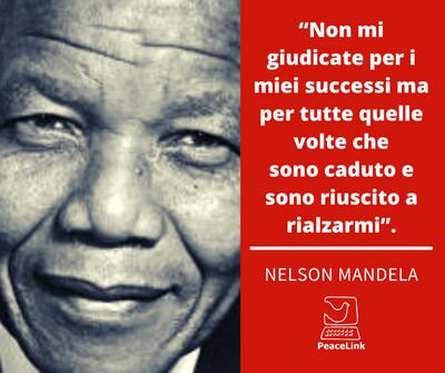 """Nelson Mandela: """"Non mi giudicate per i mieisuccessima per tutte quelle volte che sonocadutoe sono riuscito a rialzarmi""""."""