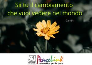 """""""Sii tu il cambiamento che vuoi vedere nel mondo"""". (Gandhi)"""