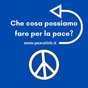 Che cosa possiamo fare per la pace?