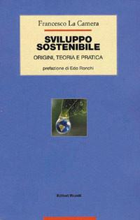 """""""Sviluppo sostenibile. Origini, teoria e pratica"""""""