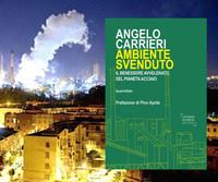 """Il libro di Angelo Carrieri, """"Ambiente Svenduto"""""""