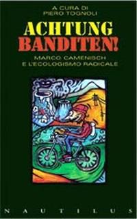 """Acthung Banditen! L'ecologismo radicale di Marco Camenisch"""