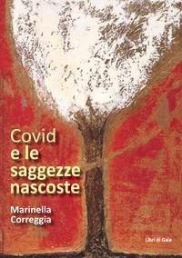 Covid e le Saggezze nascoste, di Marinella Correggia, pag. 202, Libri di Gaia (Ecoistituto), 10 euro.