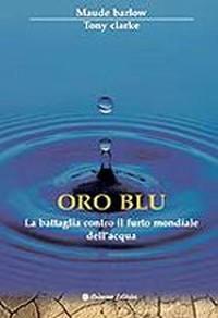 """""""Oro blu.La battaglia contro il furto mondiale dell'acqua"""""""
